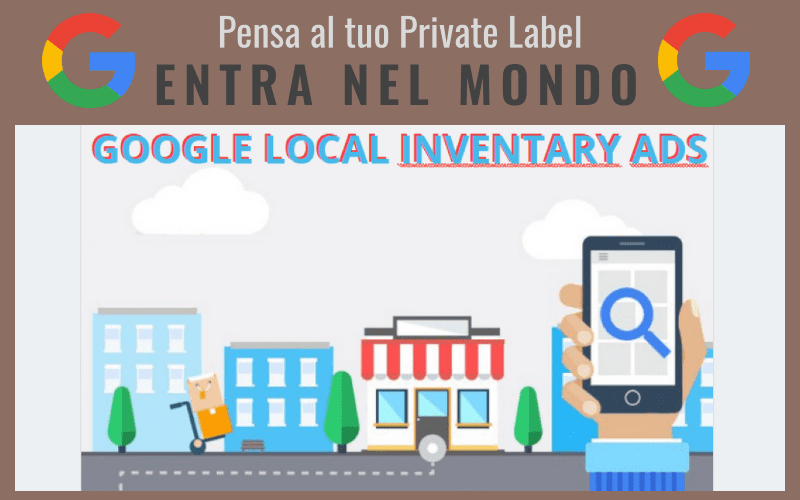 Immagine della multicanalità con slogan: pensa al tuo Private Label e Google Local Inventary Ads